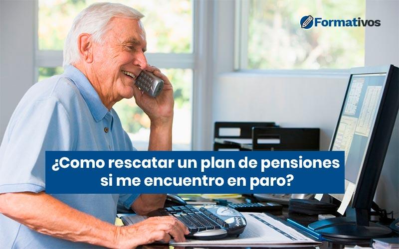rescatar un plan de pensiones en paro